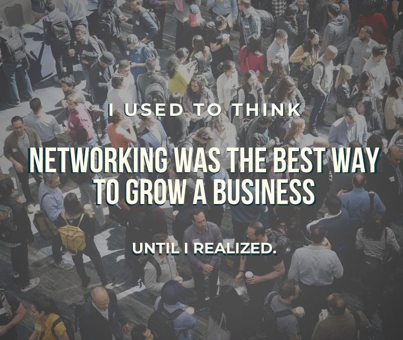 What if networking isn't the best way to grow your business?