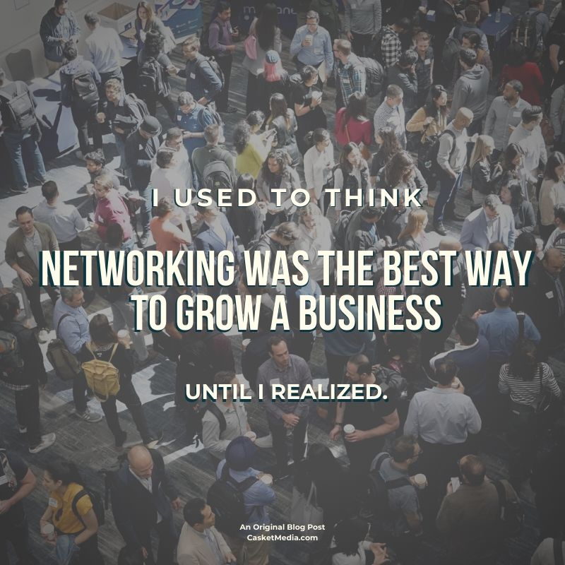 I used to think networking was the best way to grow a business until I realized